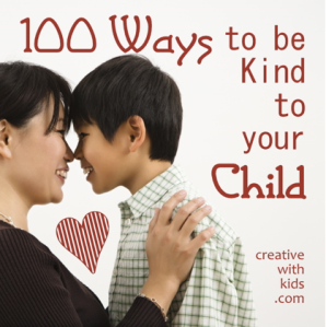 Creative With Kids 100 Ways to be kind to your child